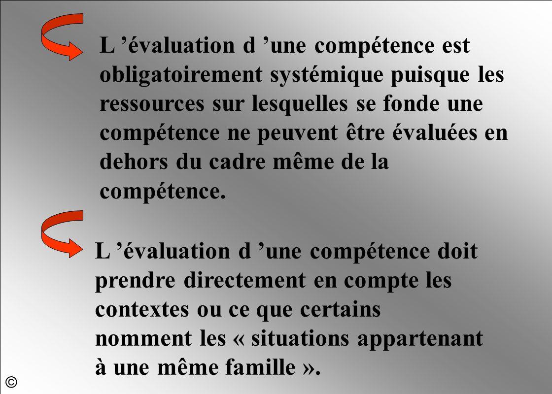 L 'évaluation d 'une compétence doit prendre directement en compte les contextes ou ce que certains nomment les « situations appartenant à une même fa