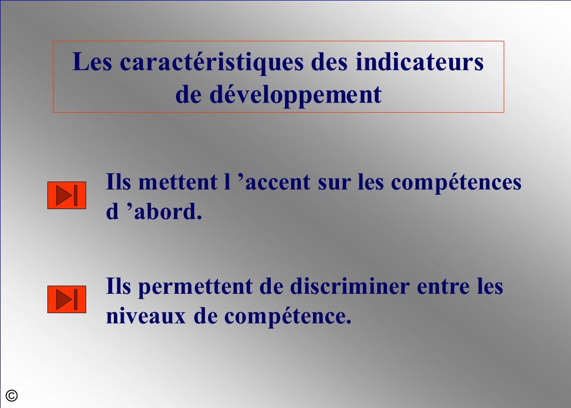 Les caractéristiques des indicateurs de développement Ils mettent l 'accent sur les compétences d 'abord. Ils permettent de discriminer entre les nive
