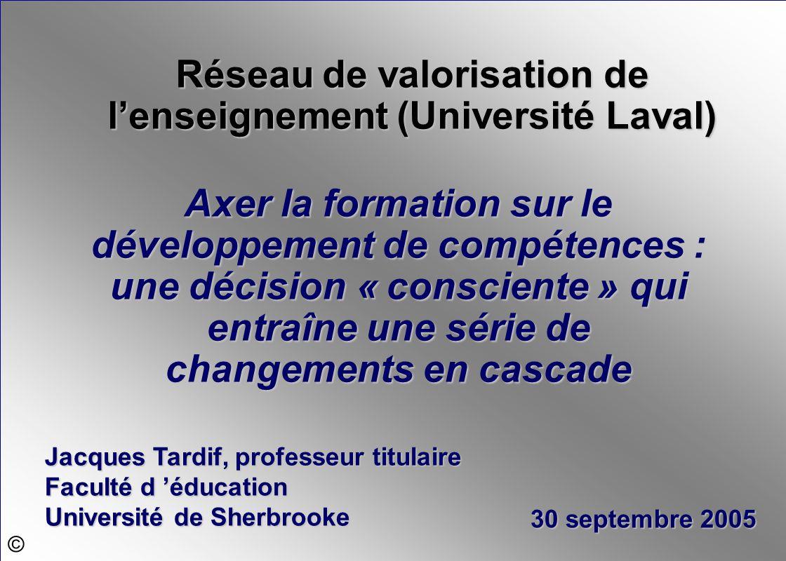 Axer la formation sur le développement de compétences : une décision « consciente » qui entraîne une série de changements en cascade Jacques Tardif, p