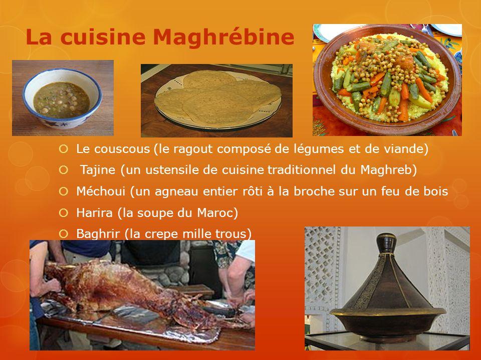 La cuisine Maghrébine  Le couscous (le ragout composé de légumes et de viande)  Tajine (un ustensile de cuisine traditionnel du Maghreb)  Méchoui (