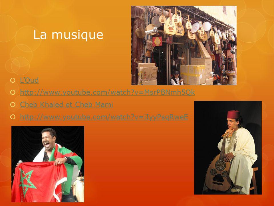 La musique  L'Oud L'Oud  http://www.youtube.com/watch?v=MsrPBNmh5Qk http://www.youtube.com/watch?v=MsrPBNmh5Qk  Cheb Khaled et Cheb Mami Cheb Khale
