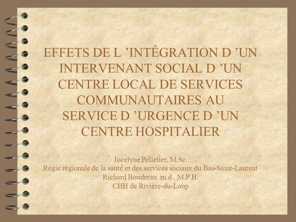 EFFETS DE L 'INTÉGRATION D 'UN INTERVENANT SOCIAL D 'UN CENTRE LOCAL DE SERVICES COMMUNAUTAIRES AU SERVICE D 'URGENCE D 'UN CENTRE HOSPITALIER Jocelyne Pelletier, M.Sc.
