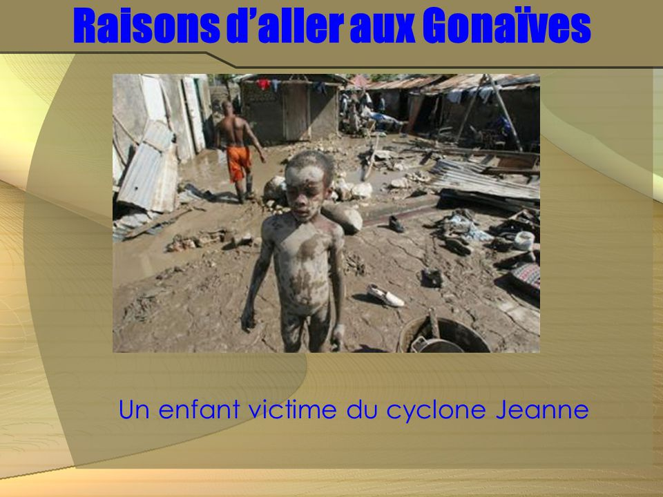 Raisons d'aller aux Gonaïves Un enfant victime du cyclone Jeanne