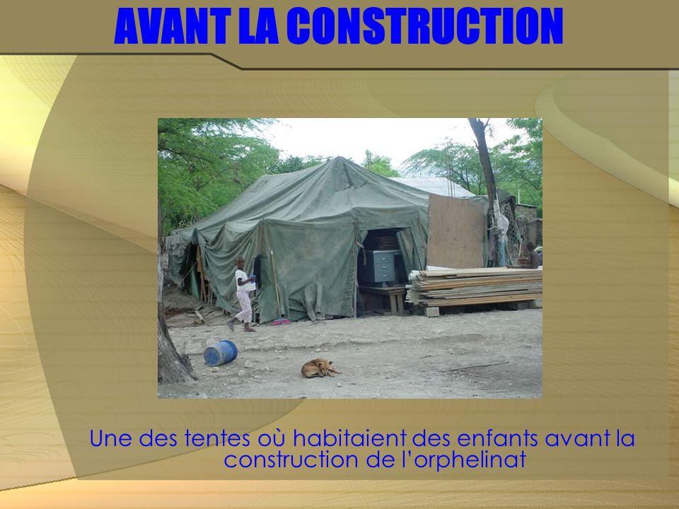 AVANT LA CONSTRUCTION Une des tentes où habitaient des enfants avant la construction de l'orphelinat