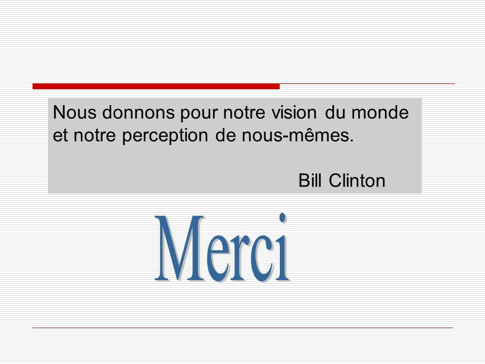 Nous donnons pour notre vision du monde et notre perception de nous-mêmes. Bill Clinton