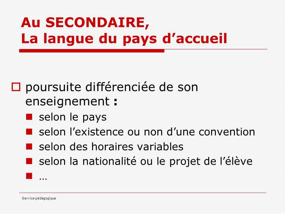 Service pédagogique Au SECONDAIRE, La langue du pays d'accueil  poursuite différenciée de son enseignement : selon le pays selon l'existence ou non d