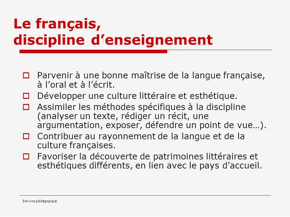 Service pédagogique Le français, discipline d'enseignement  Parvenir à une bonne maîtrise de la langue française, à l'oral et à l'écrit.  Développer