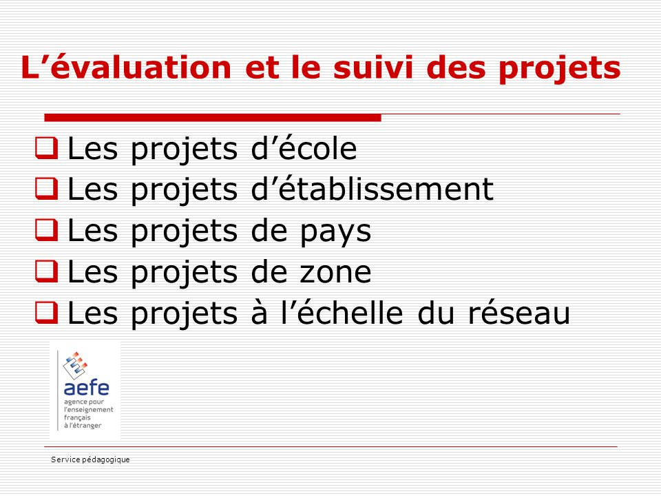 Service pédagogique L'évaluation et le suivi des projets  Les projets d'école  Les projets d'établissement  Les projets de pays  Les projets de zo