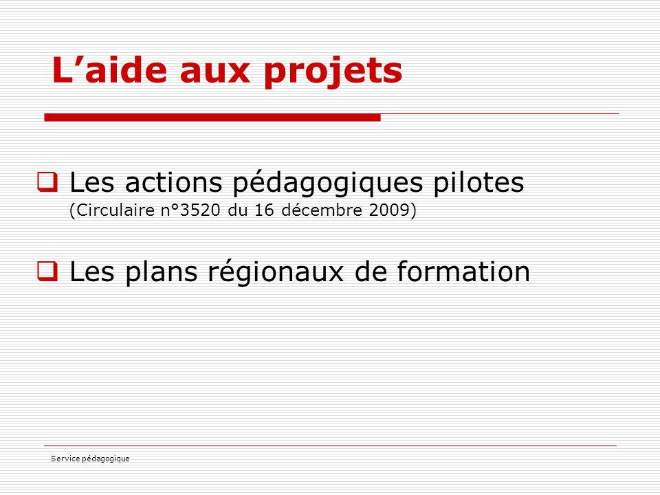 Service pédagogique L'aide aux projets  Les actions pédagogiques pilotes (Circulaire n°3520 du 16 décembre 2009)  Les plans régionaux de formation