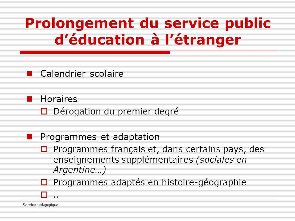 Service pédagogique Prolongement du service public d'éducation à l'étranger Calendrier scolaire Horaires  Dérogation du premier degré Programmes et a