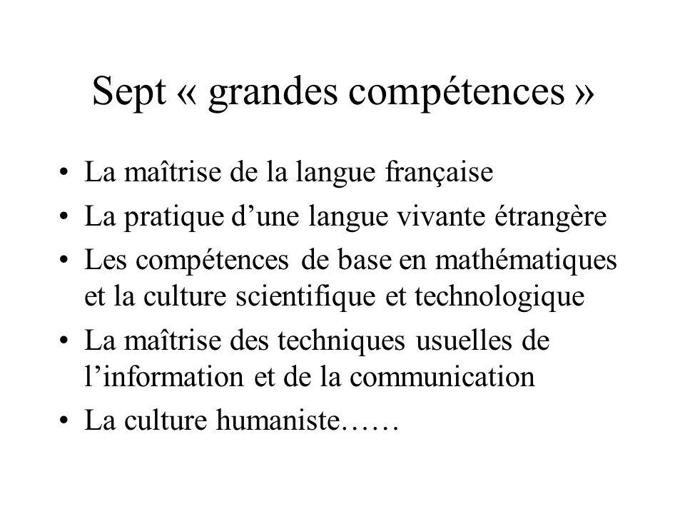 Sept « grandes compétences » La maîtrise de la langue française La pratique d'une langue vivante étrangère Les compétences de base en mathématiques et