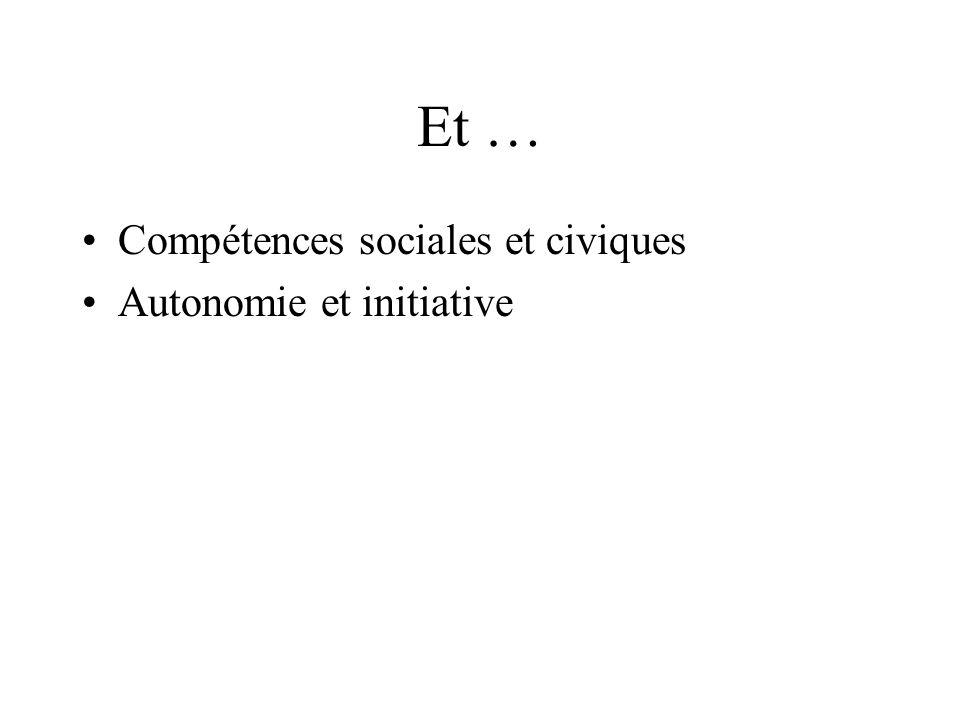 Et … Compétences sociales et civiques Autonomie et initiative