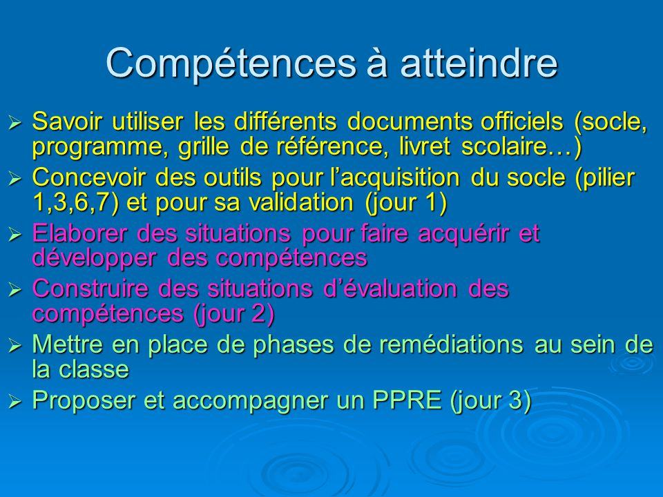 Evaluation des « grandes » compétences  Tout au long de la scolarité  Par tous  Validations à 4 paliers :  Fin de cycle II (fin de CE1)  Fin de cycle III (fin de CM2)  Fin du cycle d'adaptation (fin 6ème)  Fin de cycle d'orientation (fin 3ème)