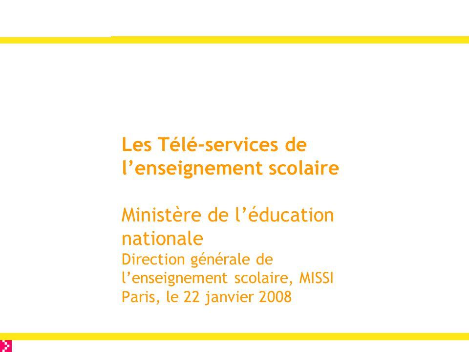 Les Télé-services de l'enseignement scolaire Ministère de l'éducation nationale Direction générale de l'enseignement scolaire, MISSI Paris, le 22 janv