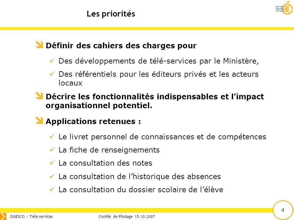 4 Les priorités DGESCO / Télé-servicesComité de Pilotage 15.10.2007  Définir des cahiers des charges pour Des développements de télé-services par le