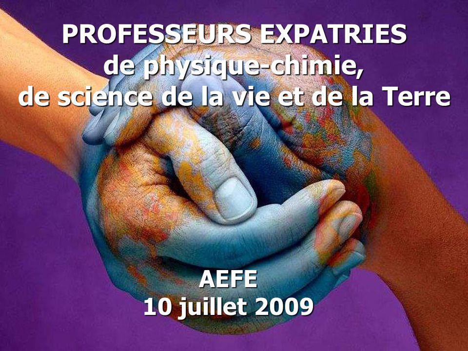 PROFESSEURS EXPATRIES de physique-chimie, de science de la vie et de la Terre AEFE 10 juillet 2009