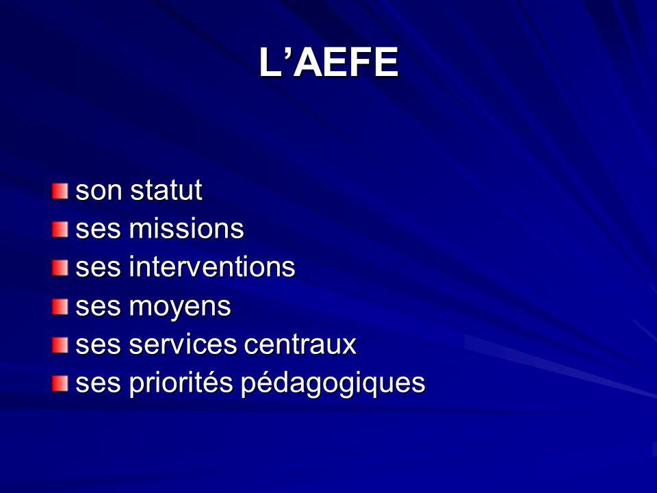 L'AEFE son statut ses missions ses interventions ses moyens ses services centraux ses priorités pédagogiques