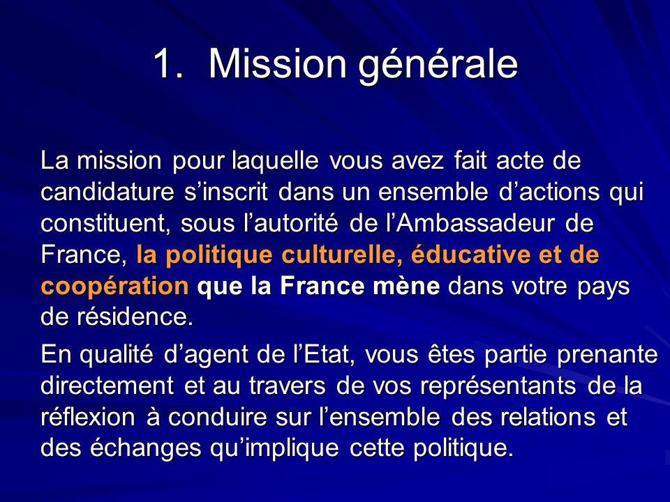 1. Mission générale La mission pour laquelle vous avez fait acte de candidature s'inscrit dans un ensemble d'actions qui constituent, sous l'autorité
