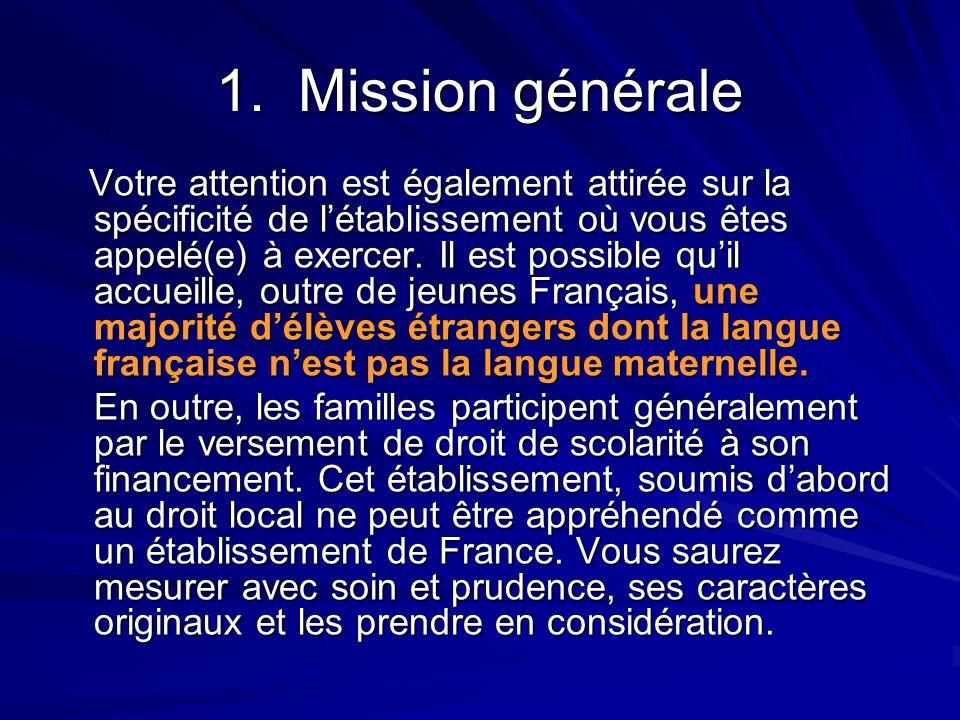 1. Mission générale Votre attention est également attirée sur la spécificité de l'établissement où vous êtes appelé(e) à exercer. Il est possible qu'i