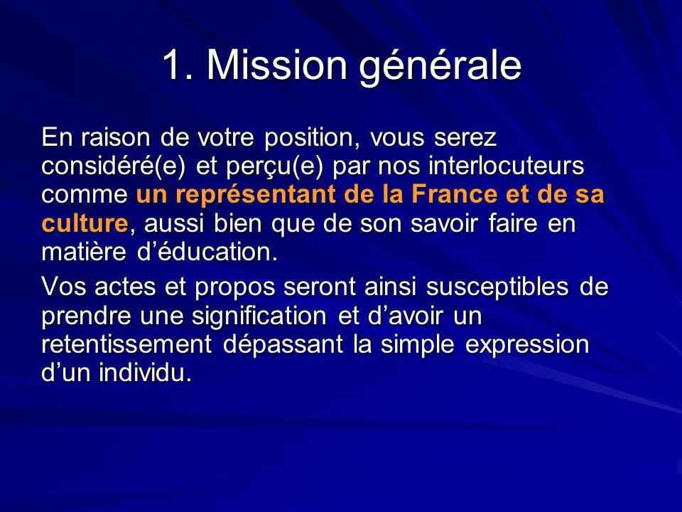 1. Mission générale En raison de votre position, vous serez considéré(e) et perçu(e) par nos interlocuteurs comme un représentant de la France et de s