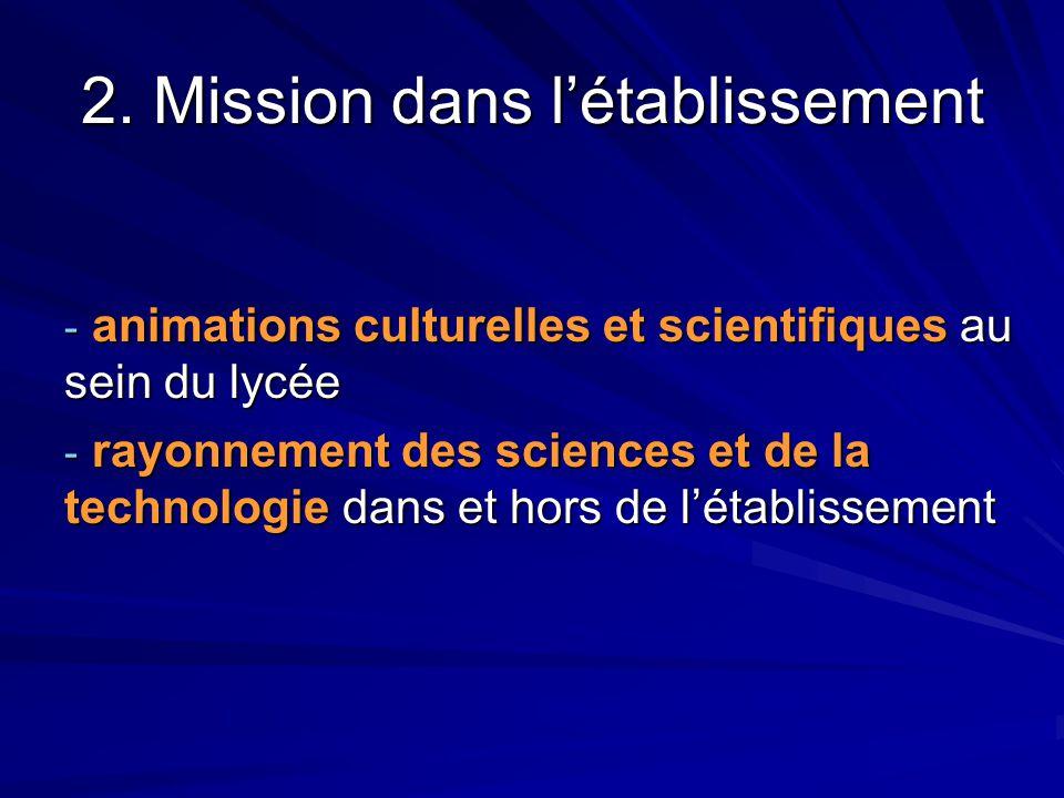 2. Mission dans l'établissement - animations culturelles et scientifiques au sein du lycée - rayonnement des sciences et de la technologie dans et hor