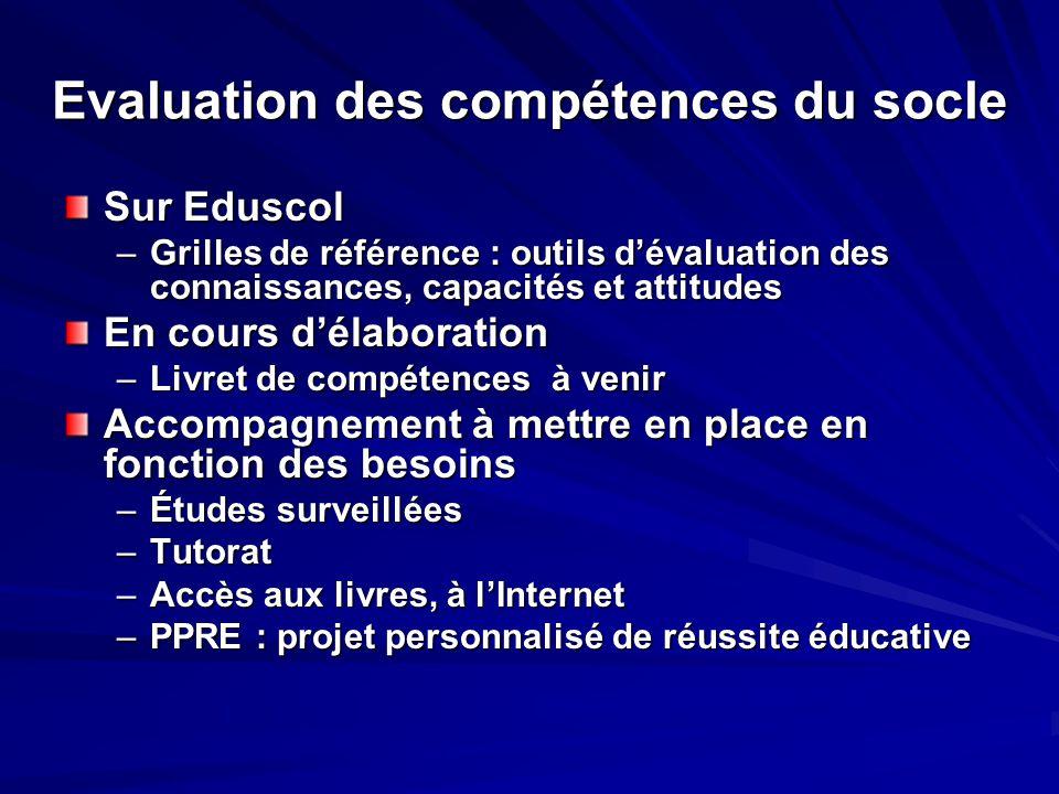 Evaluation des compétences du socle Sur Eduscol –Grilles de référence : outils d'évaluation des connaissances, capacités et attitudes En cours d'élabo