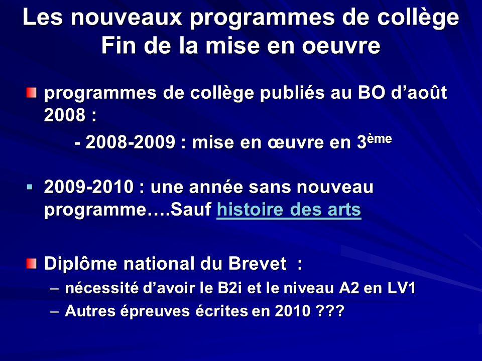 Les nouveaux programmes de collège Fin de la mise en oeuvre programmes de collège publiés au BO d'août 2008 : - 2008-2009 : mise en œuvre en 3 ème  2