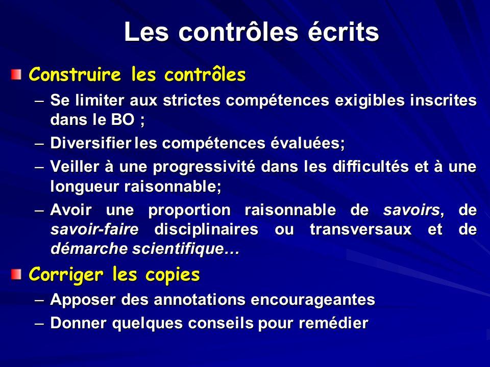 Les contrôles écrits Construire les contrôles –Se limiter aux strictes compétences exigibles inscrites dans le BO ; –Diversifier les compétences évalu