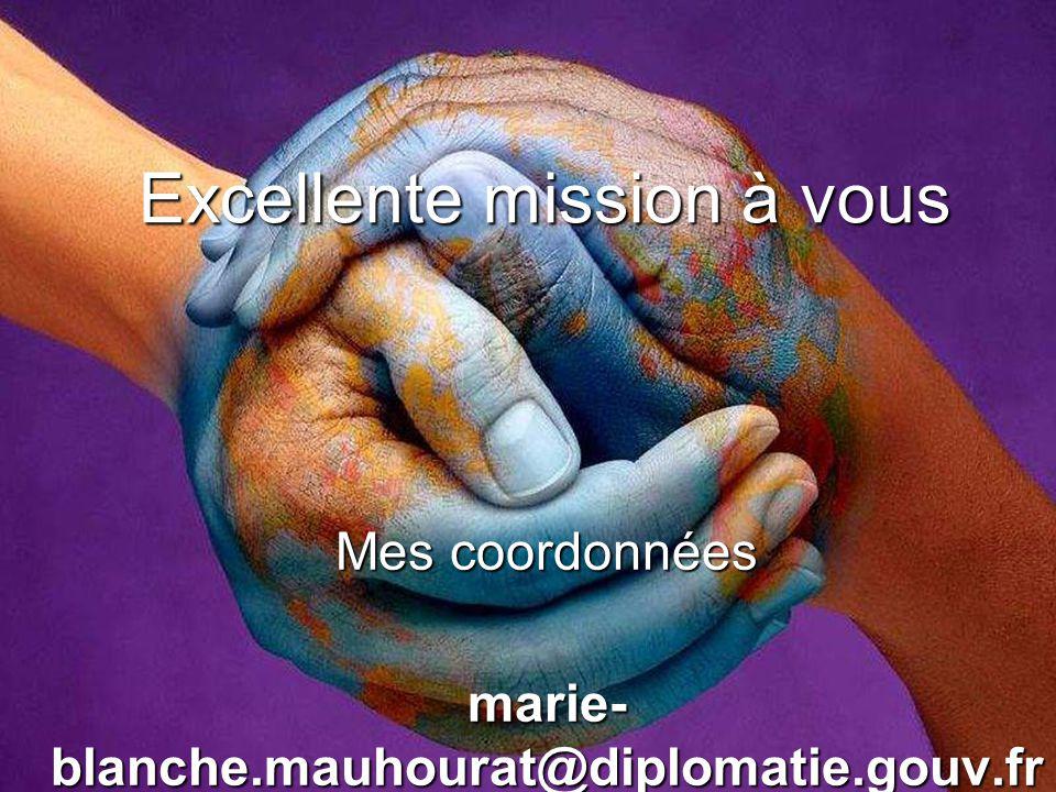 Excellente mission à vous Mes coordonnées marie- blanche.mauhourat@diplomatie.gouv.fr