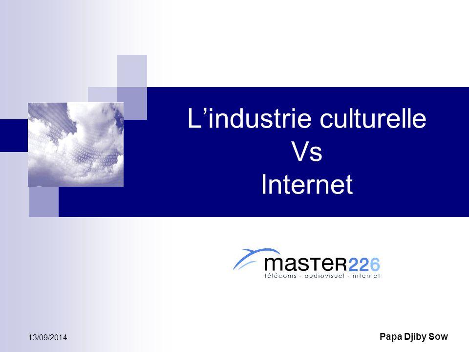 13/09/2014 Papa Djiby Sow L'industrie culturelle Vs Internet
