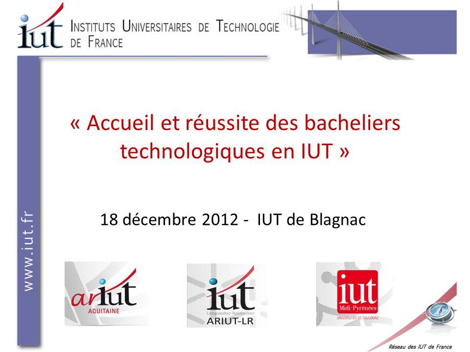 « Accueil et réussite des bacheliers technologiques en IUT » 18 décembre 2012 - IUT de Blagnac