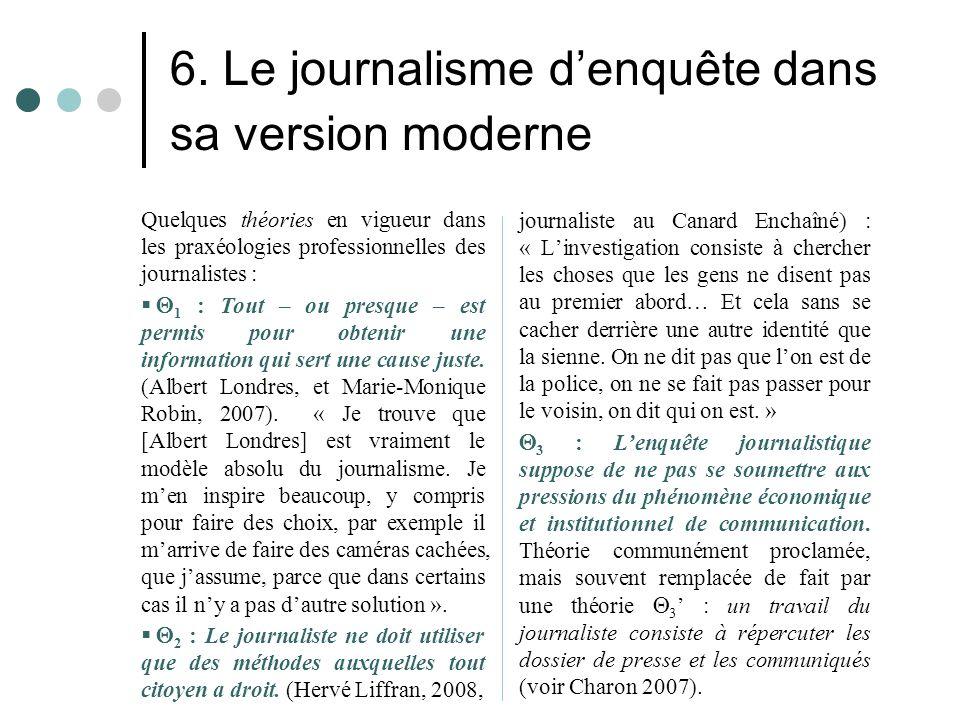 6. Le journalisme d'enquête dans sa version moderne Quelques théories en vigueur dans les praxéologies professionnelles des journalistes :   1 : Tou