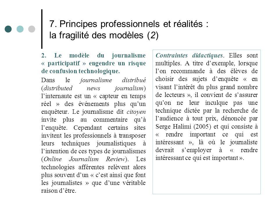 7. Principes professionnels et réalités : la fragilité des modèles (2) 2. Le modèle du journalisme « participatif » engendre un risque de confusion te