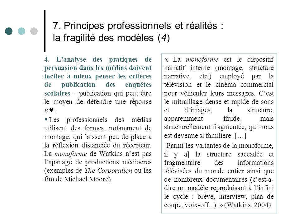 7. Principes professionnels et réalités : la fragilité des modèles (4) 4. L'analyse des pratiques de persuasion dans les médias doivent inciter à mieu