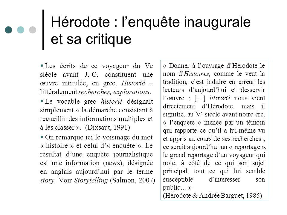 Hérodote : l'enquête inaugurale et sa critique  Les écrits de ce voyageur du Ve siècle avant J.-C. constituent une œuvre intitulée, en grec, Historiè