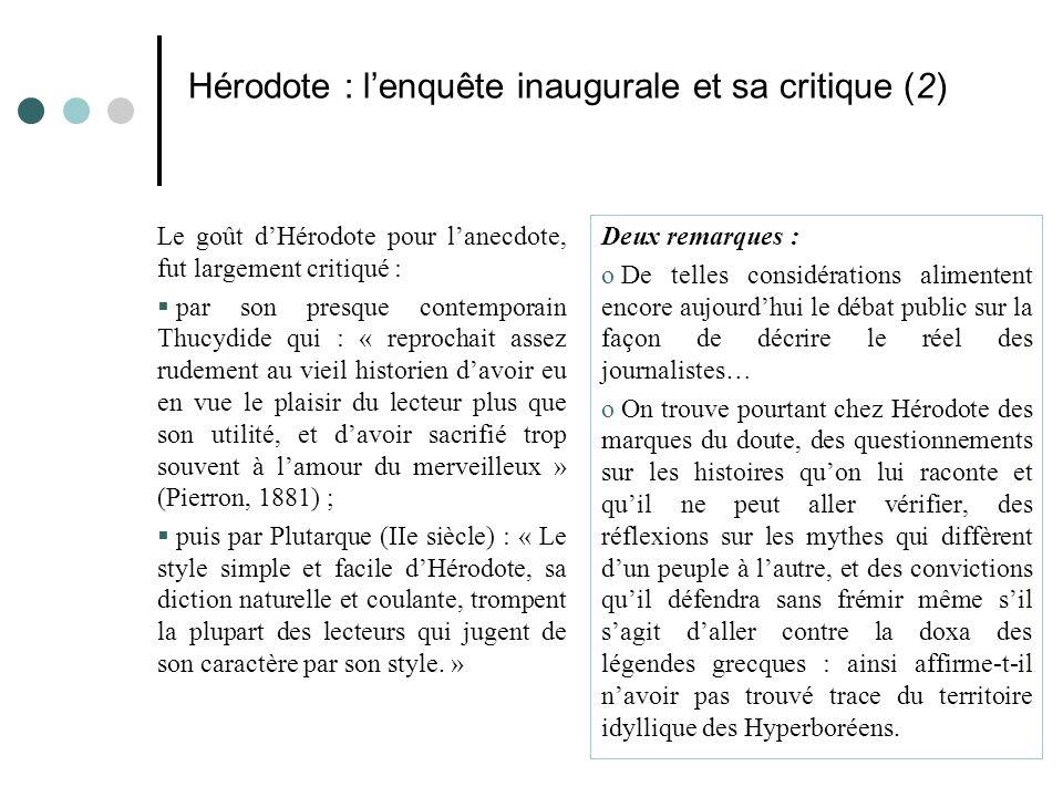 Hérodote : l'enquête inaugurale et sa critique (2) Le goût d'Hérodote pour l'anecdote, fut largement critiqué :  par son presque contemporain Thucydi
