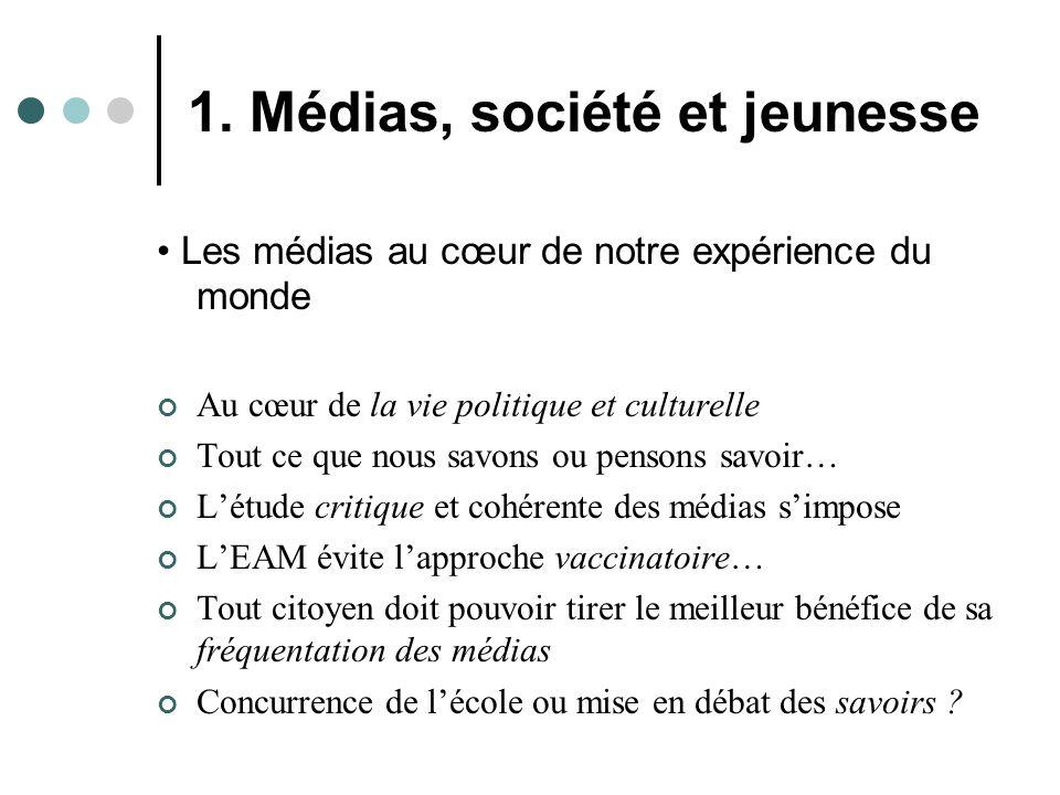 1. Médias, société et jeunesse Les médias au cœur de notre expérience du monde Au cœur de la vie politique et culturelle Tout ce que nous savons ou pe