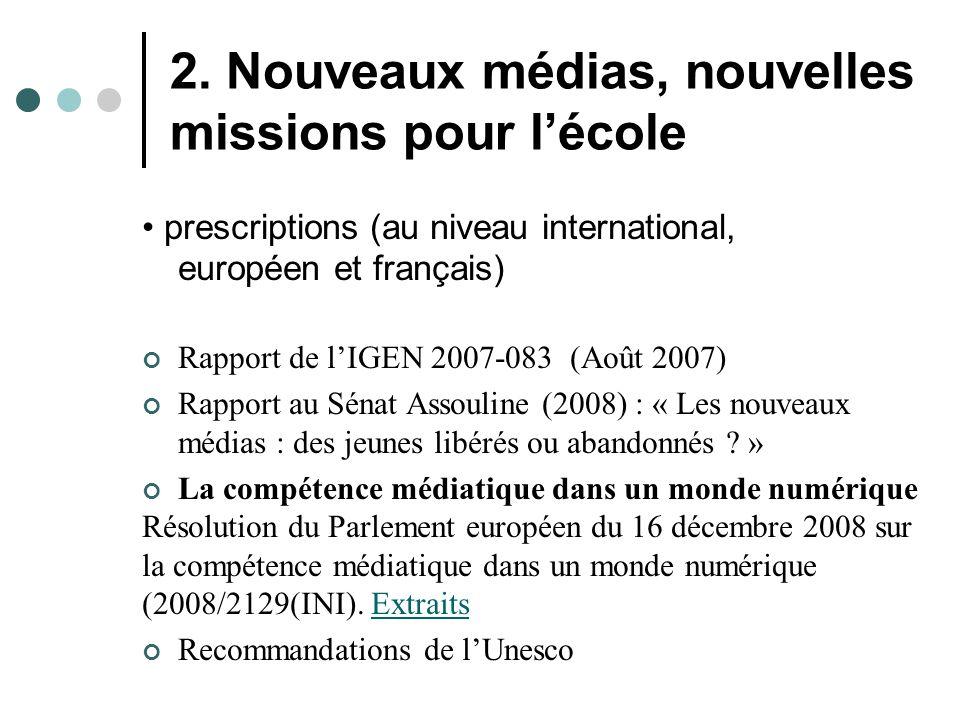 2. Nouveaux médias, nouvelles missions pour l'école prescriptions (au niveau international, européen et français) Rapport de l'IGEN 2007-083 (Août 200