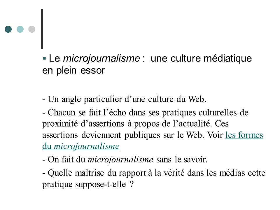  Le microjournalisme : une culture médiatique en plein essor - Un angle particulier d'une culture du Web. - Chacun se fait l'écho dans ses pratiques