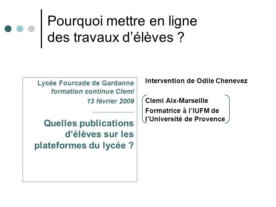 Lycée Fourcade de Gardanne formation continue Clemi 13 février 2009 Quelles publications d'élèves sur les plateformes du lycée ? Pourquoi mettre en li