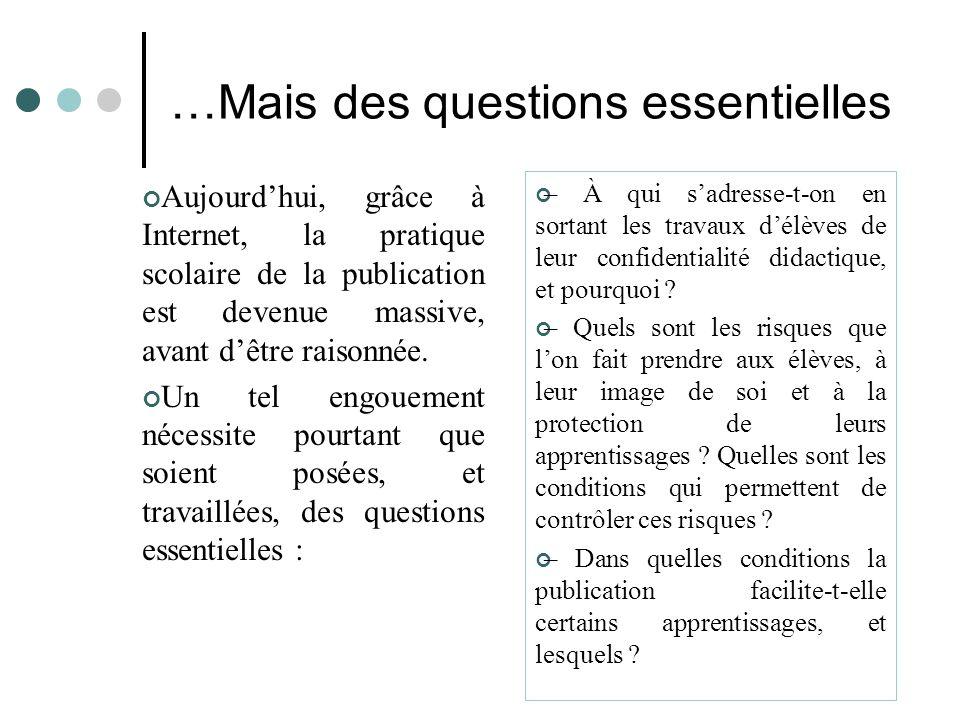 …Mais des questions essentielles Aujourd'hui, grâce à Internet, la pratique scolaire de la publication est devenue massive, avant d'être raisonnée. Un