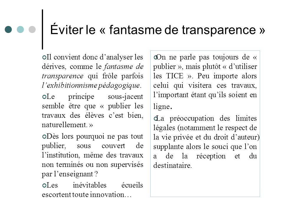 Éviter le « fantasme de transparence » Il convient donc d'analyser les dérives, comme le fantasme de transparence qui frôle parfois l'exhibitionnisme