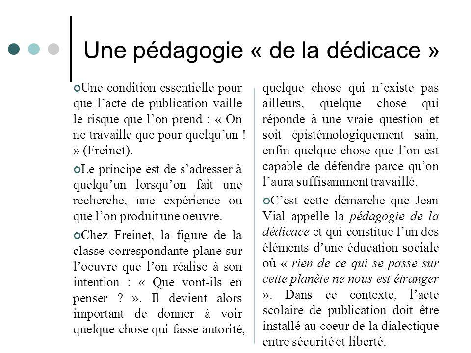 Une pédagogie « de la dédicace » Une condition essentielle pour que l'acte de publication vaille le risque que l'on prend : « On ne travaille que pour
