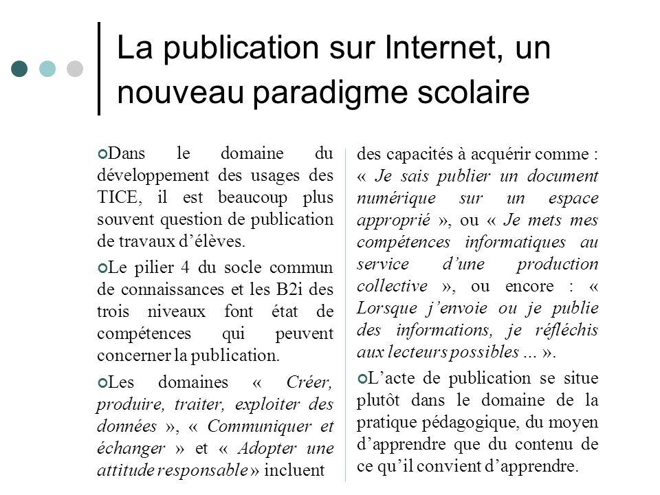 La publication sur Internet, un nouveau paradigme scolaire Dans le domaine du développement des usages des TICE, il est beaucoup plus souvent question