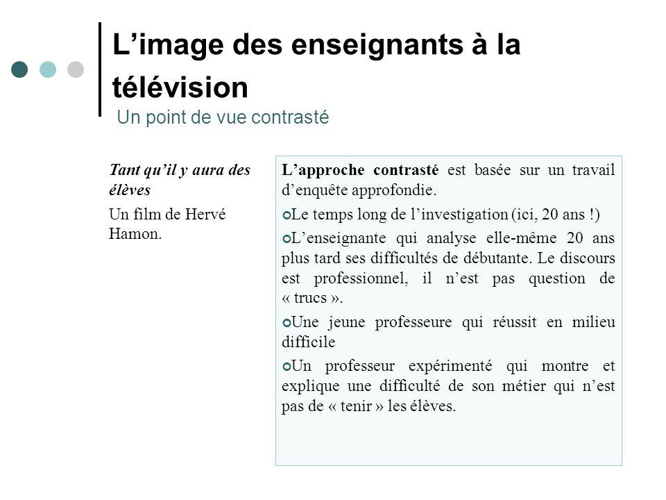L'image des enseignants à la télévision Un point de vue contrasté L'approche contrasté est basée sur un travail d'enquête approfondie.