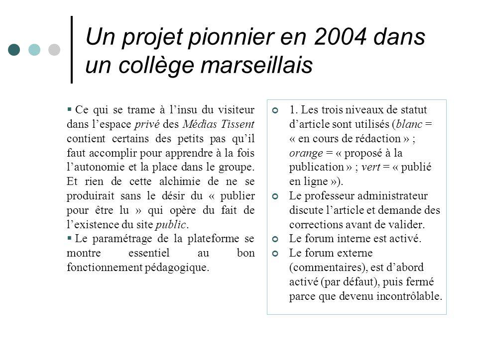 Un projet pionnier en 2004 dans un collège marseillais  Ce qui se trame à l'insu du visiteur dans l'espace privé des Médias Tissent contient certains des petits pas qu'il faut accomplir pour apprendre à la fois l'autonomie et la place dans le groupe.