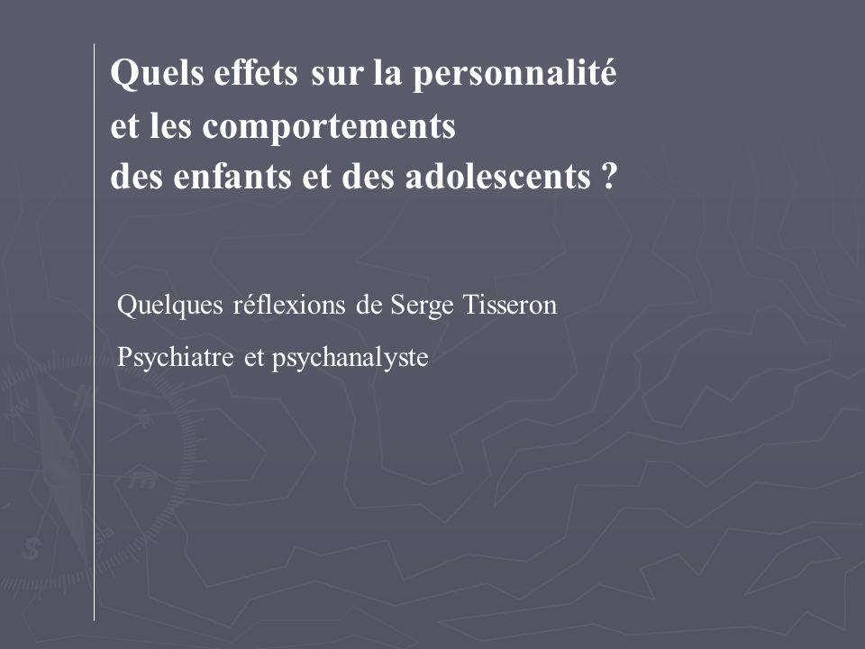 Quels effets sur la personnalité et les comportements des enfants et des adolescents ? Quelques réflexions de Serge Tisseron Psychiatre et psychanalys