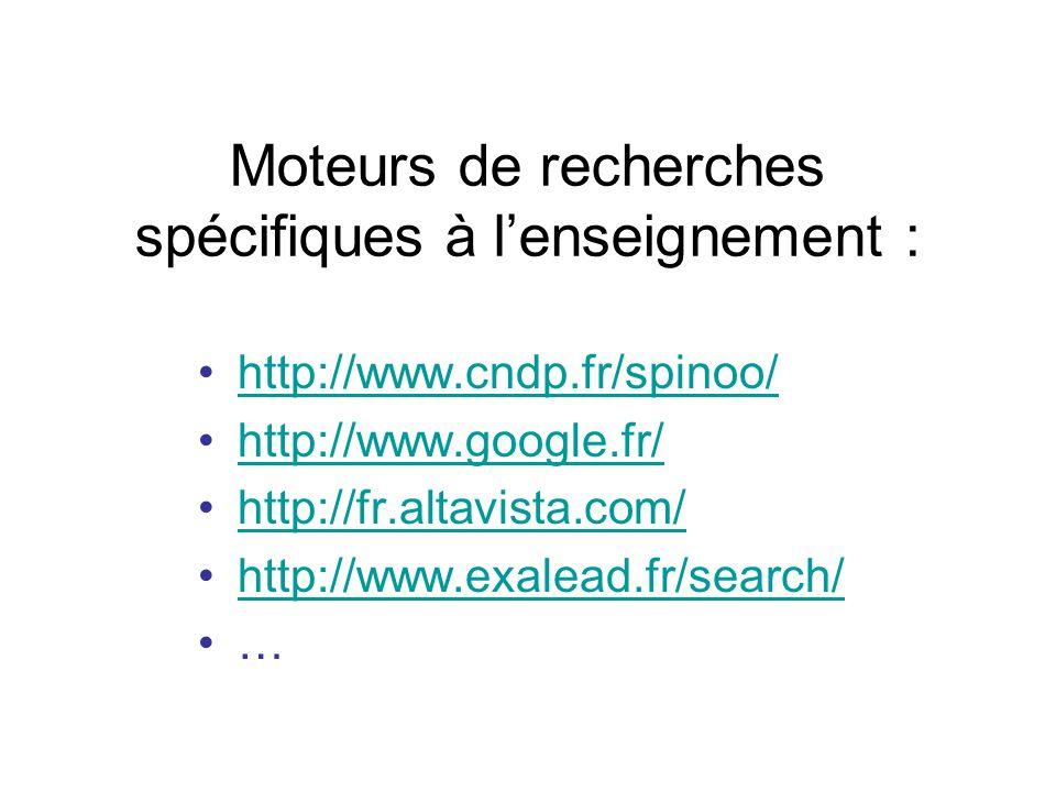 Moteurs de recherches spécifiques à l'enseignement : http://www.cndp.fr/spinoo/ http://www.google.fr/ http://fr.altavista.com/ http://www.exalead.fr/s