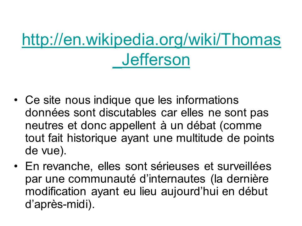 http://en.wikipedia.org/wiki/Thomas _Jefferson Ce site nous indique que les informations données sont discutables car elles ne sont pas neutres et donc appellent à un débat (comme tout fait historique ayant une multitude de points de vue).