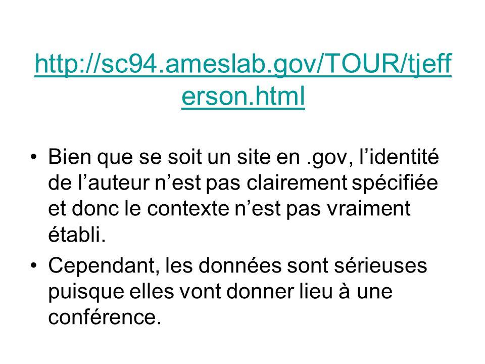 http://sc94.ameslab.gov/TOUR/tjeff erson.html Bien que se soit un site en.gov, l'identité de l'auteur n'est pas clairement spécifiée et donc le contexte n'est pas vraiment établi.
